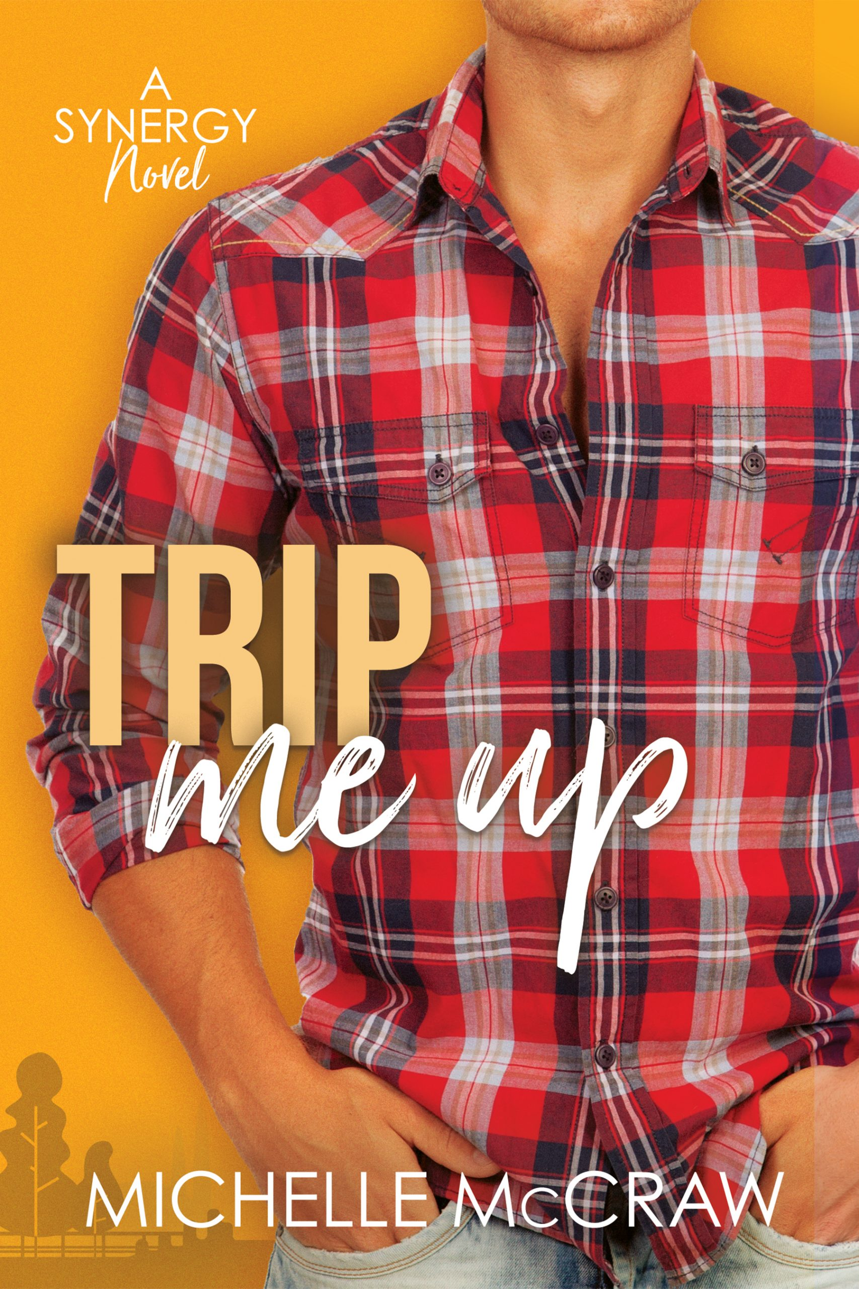 Cover of Trip Me Up by Michelle McCraw, a man wearing a red, white, and black plaid shirt, sleeves rolled up, hands in his pockets, against a yellow-orange background